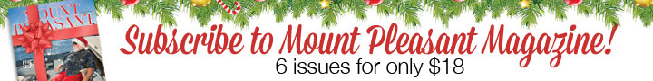 Subscribe to Mount Pleasant Magazine