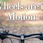 The Oakland Pipeline Trail: Wheels are in Motion