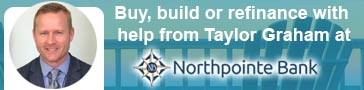 Buy, build or refinance with Taylor Graham at Northpointe Bank